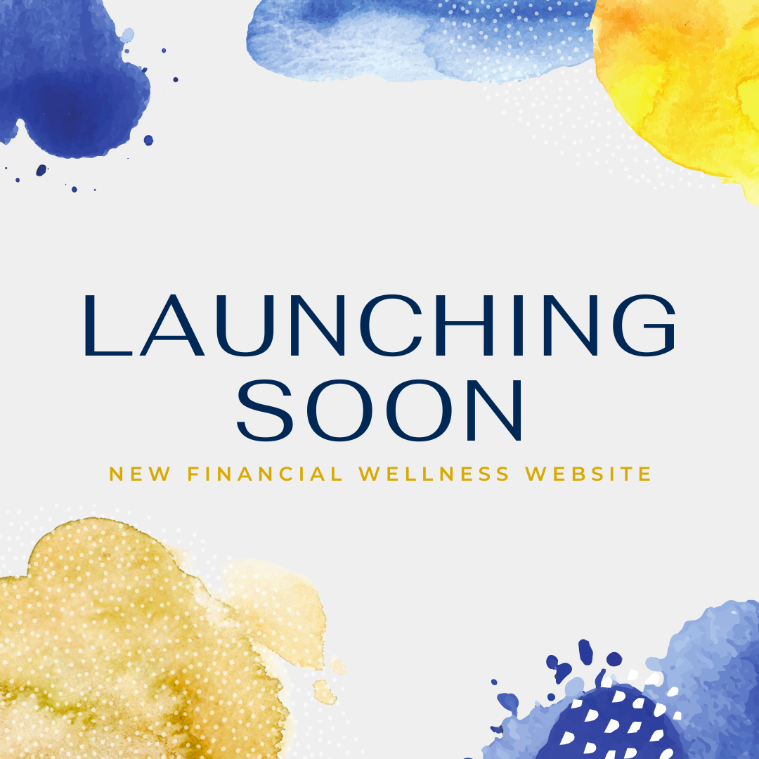 Blue and Yellow water color sign that says Launching Soon, Financial Wellness Center website